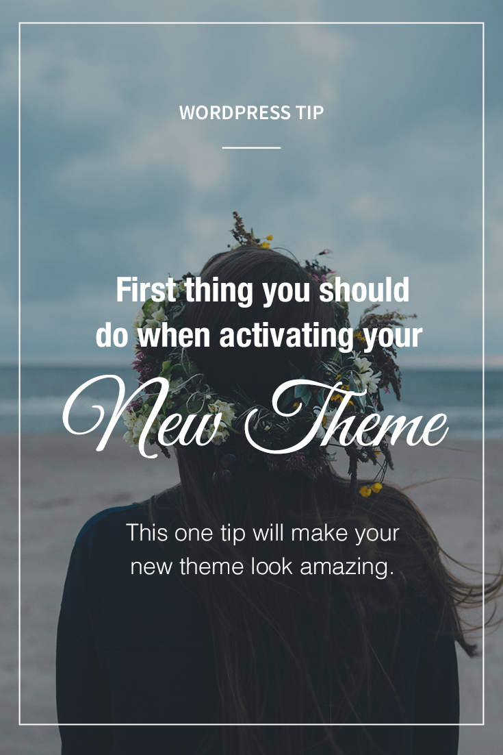 WordPress Tip: first step when activating new theme