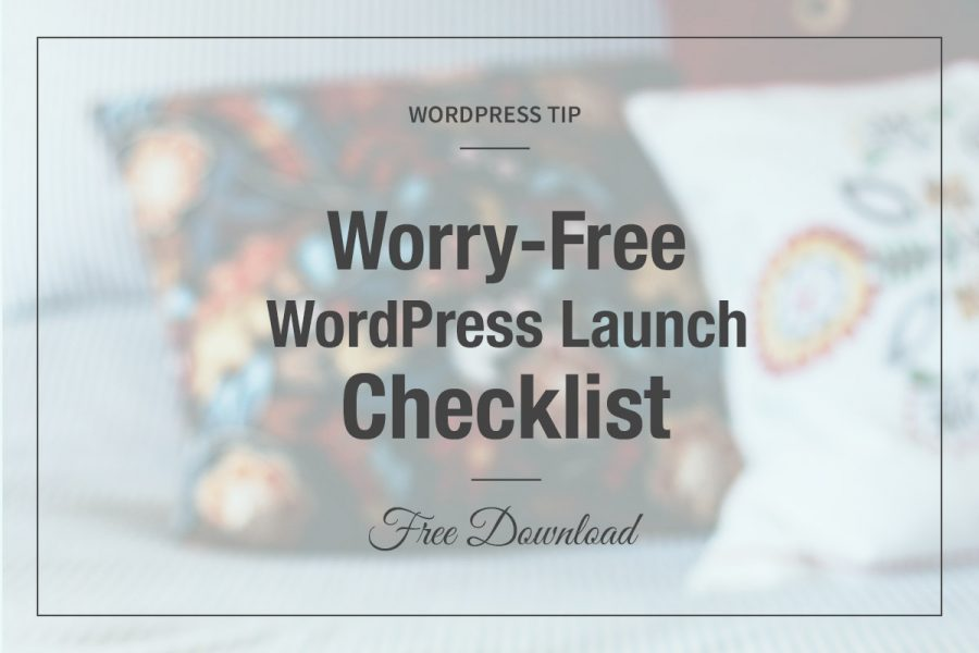 Worry-Free WordPress Launch Checklist